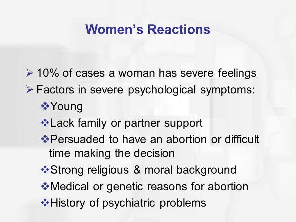 Women's Reactions 10% of cases a woman has severe feelings