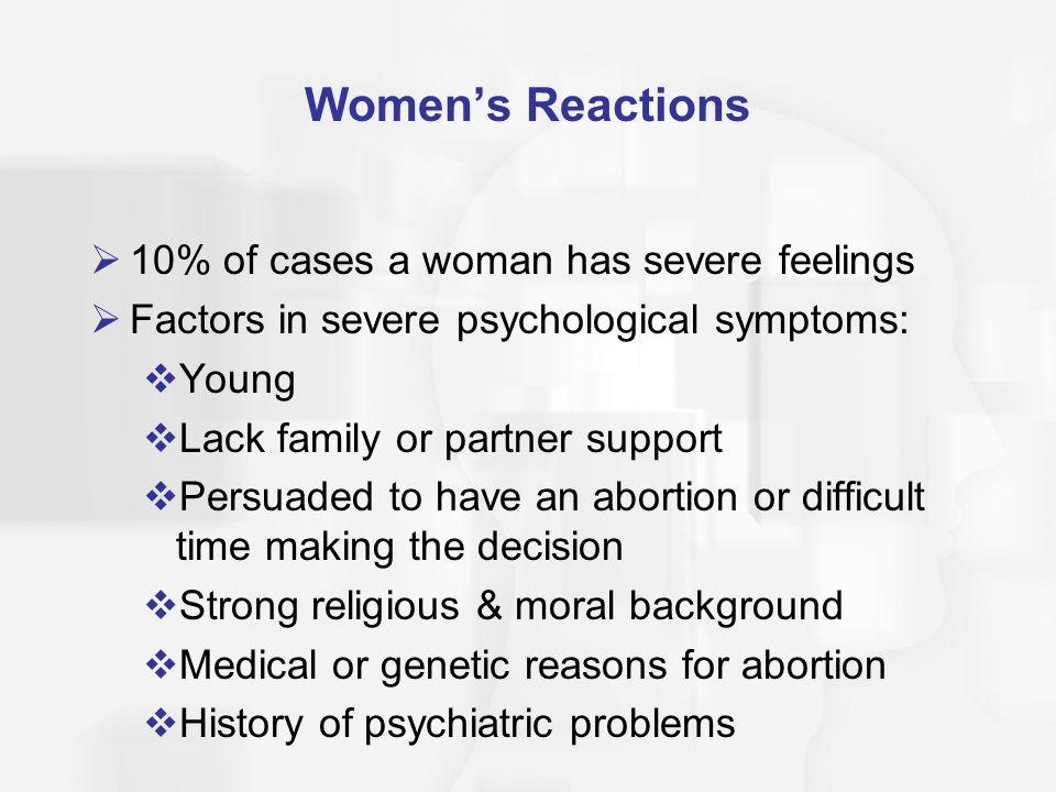 Women's Reactions 10% of cases a woman has severe feelings