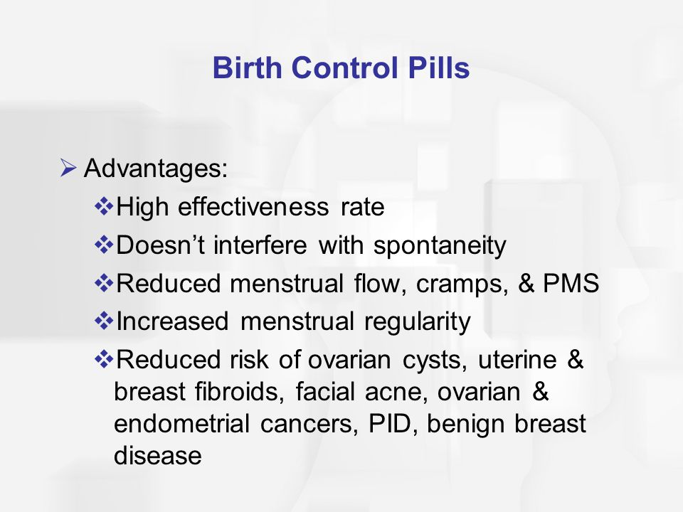 Birth Control Pills Advantages: High effectiveness rate