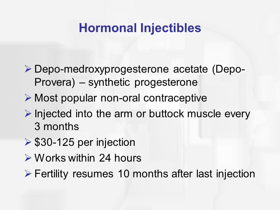 Hormonal Injectibles Depo-medroxyprogesterone acetate (Depo-Provera) – synthetic progesterone. Most popular non-oral contraceptive.