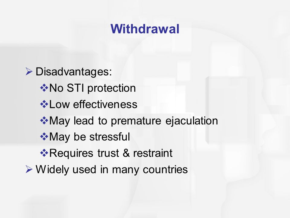 Withdrawal Disadvantages: No STI protection Low effectiveness