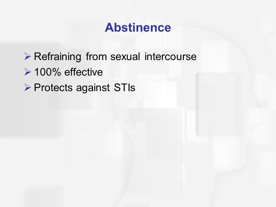 Abstinence Refraining from sexual intercourse 100% effective