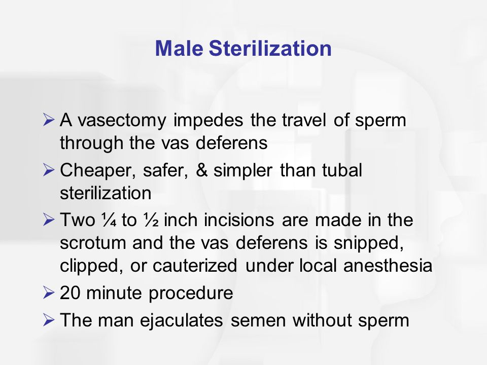 Male Sterilization A vasectomy impedes the travel of sperm through the vas deferens. Cheaper, safer, & simpler than tubal sterilization.