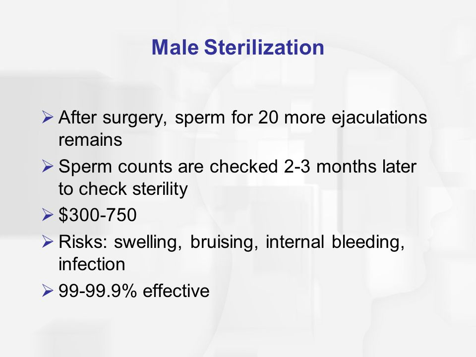 Male Sterilization After surgery, sperm for 20 more ejaculations remains. Sperm counts are checked 2-3 months later to check sterility.