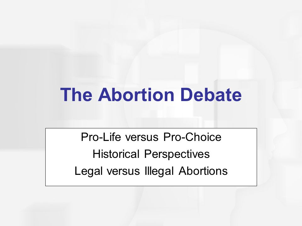 The Abortion Debate Pro-Life versus Pro-Choice Historical Perspectives