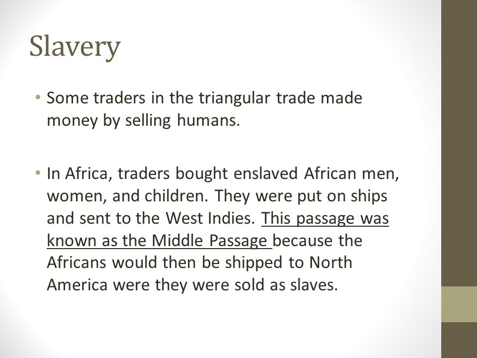 Slavery Some traders in the triangular trade made money by selling humans.