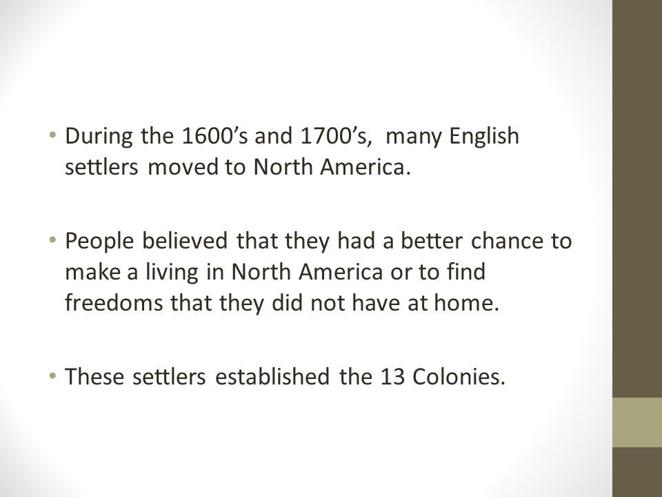 During the 1600's and 1700's, many English settlers moved to North America.