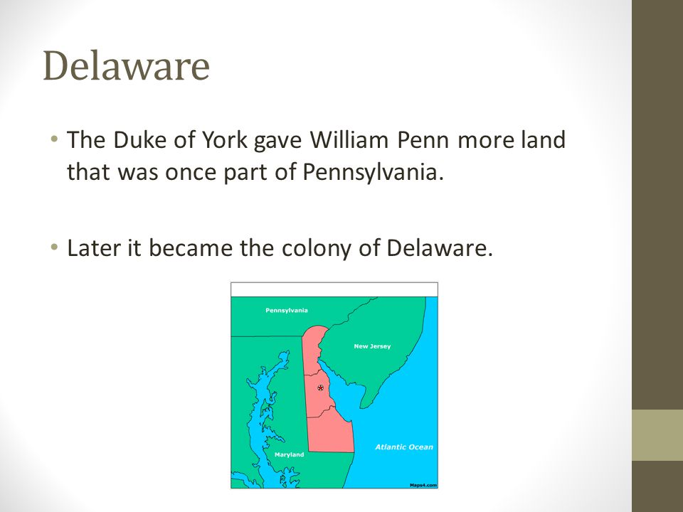 Delaware The Duke of York gave William Penn more land that was once part of Pennsylvania.