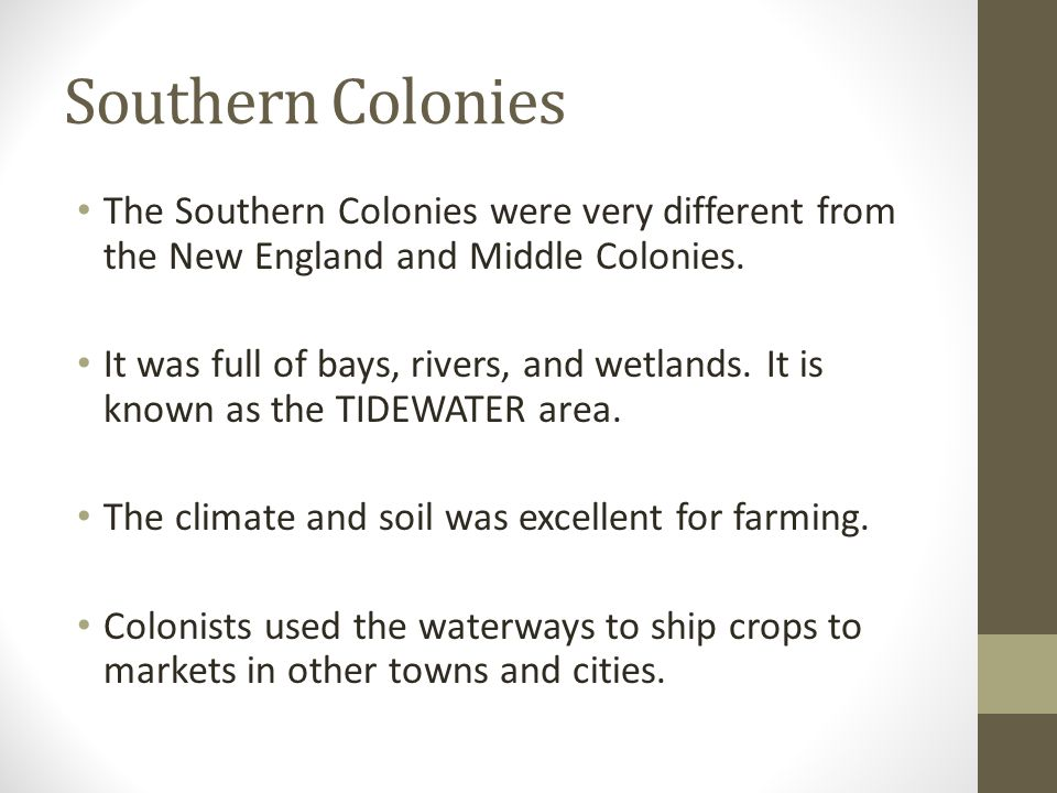 Southern Colonies The Southern Colonies were very different from the New England and Middle Colonies.