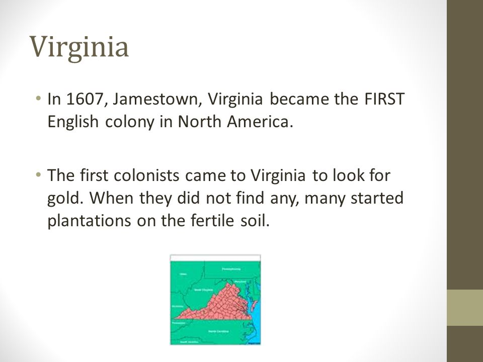 Virginia In 1607, Jamestown, Virginia became the FIRST English colony in North America.