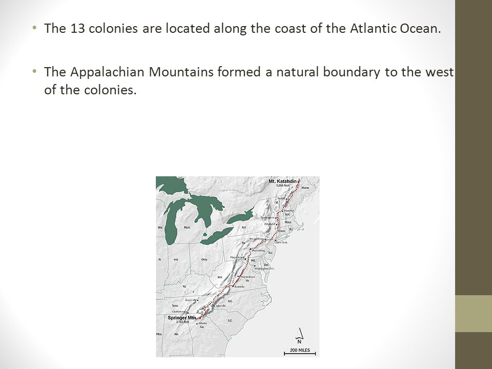 The 13 colonies are located along the coast of the Atlantic Ocean.
