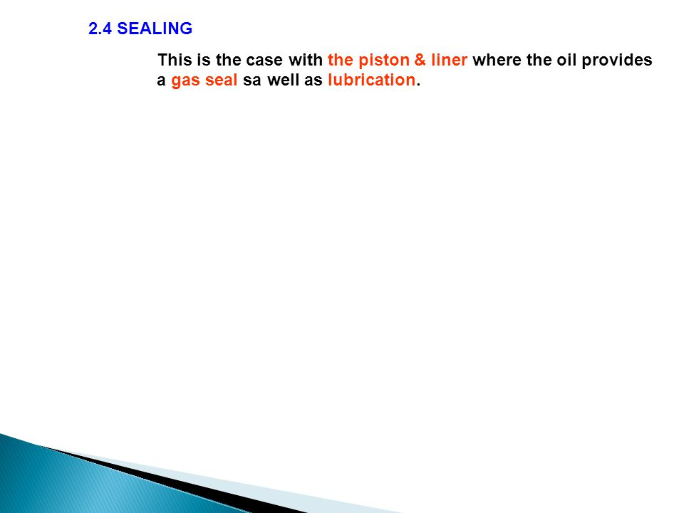 2.4 SEALING This is the case with the piston & liner where the oil provides a gas seal sa well as lubrication.