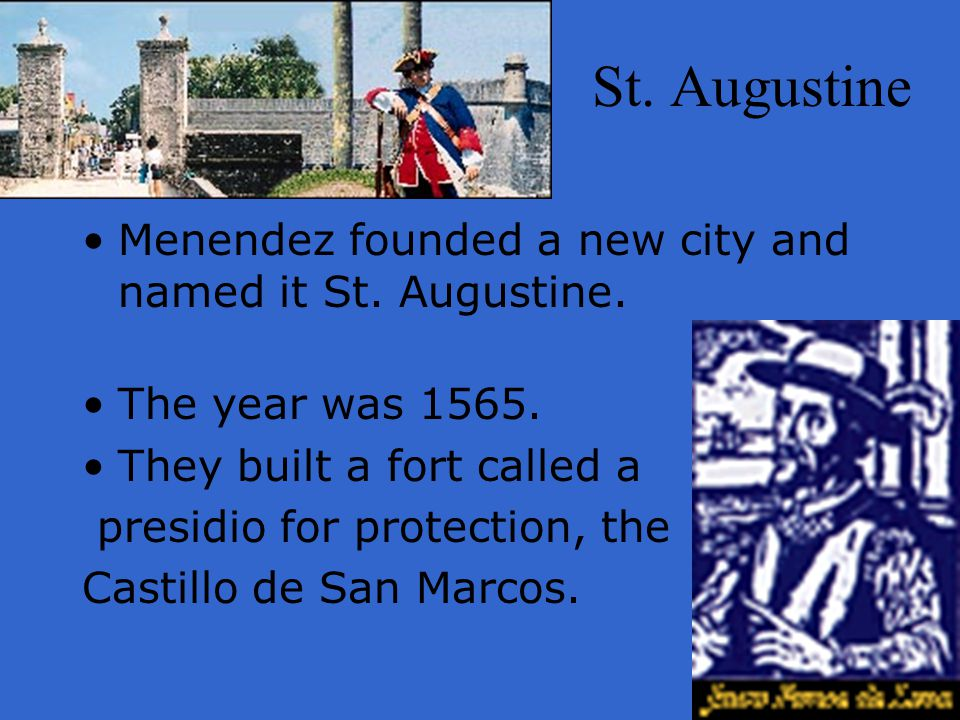 St. Augustine Menendez founded a new city and named it St. Augustine.