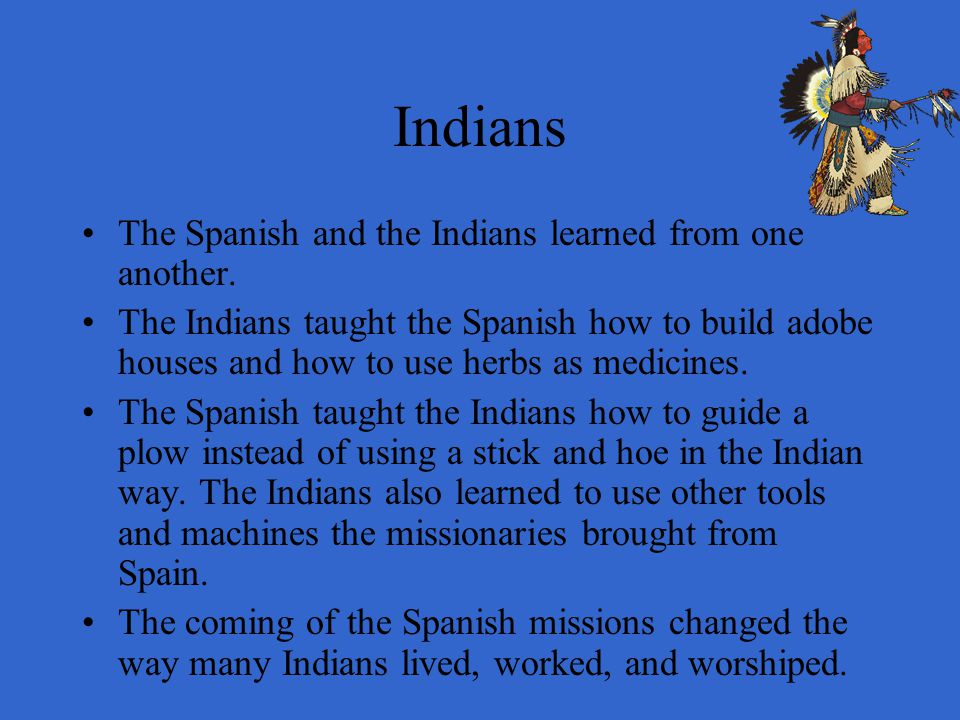 Indians The Spanish and the Indians learned from one another.
