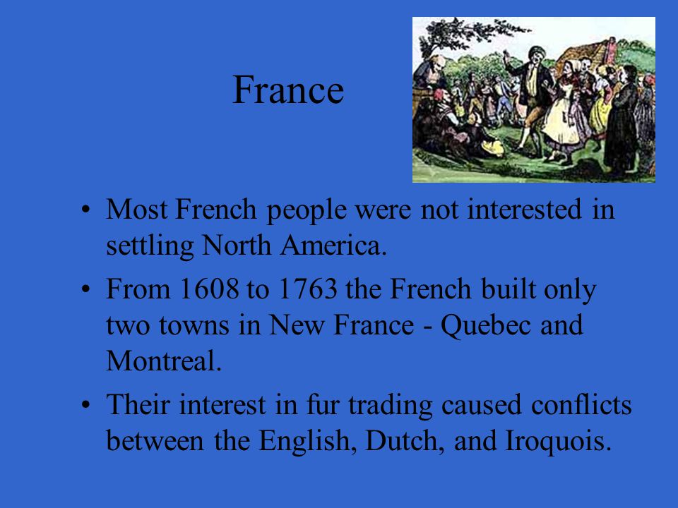 France Most French people were not interested in settling North America.