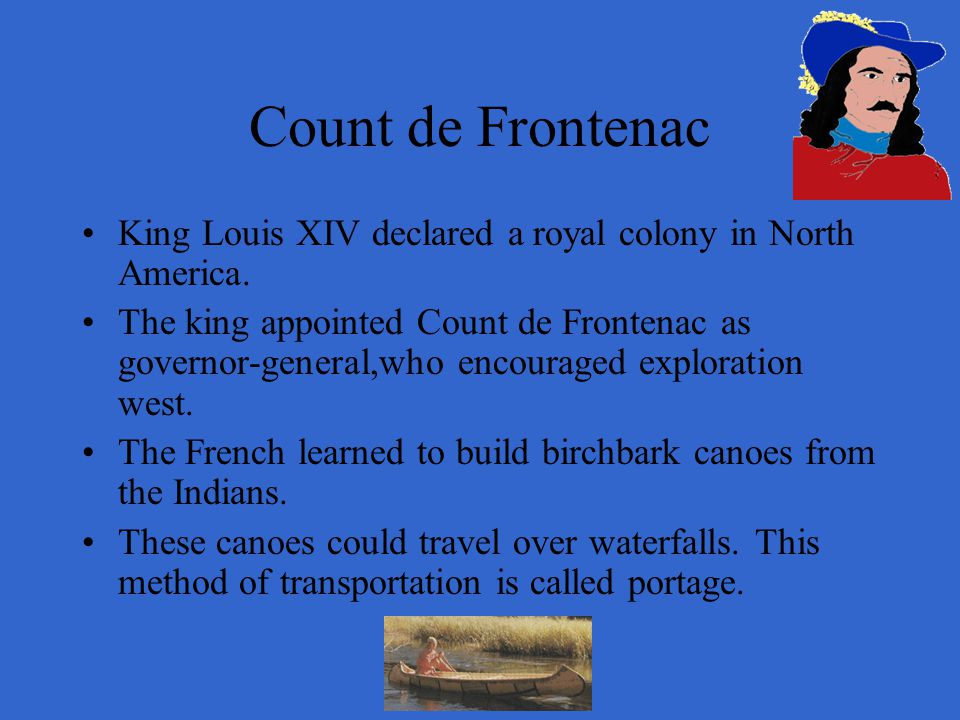 Count de Frontenac King Louis XIV declared a royal colony in North America.
