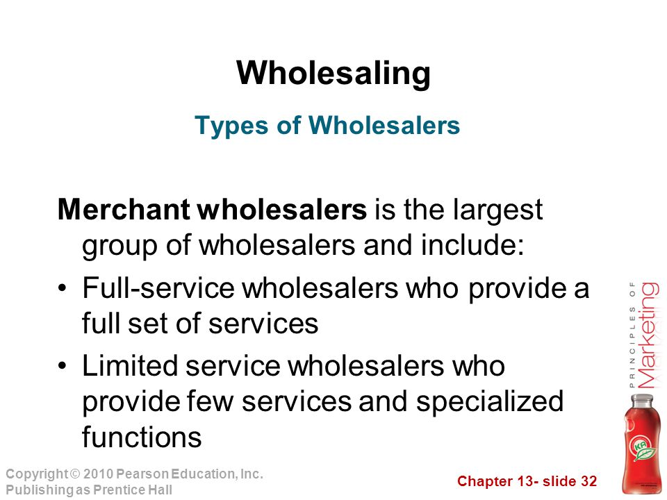 Wholesaling Types of Wholesalers. Merchant wholesalers is the largest group of wholesalers and include: