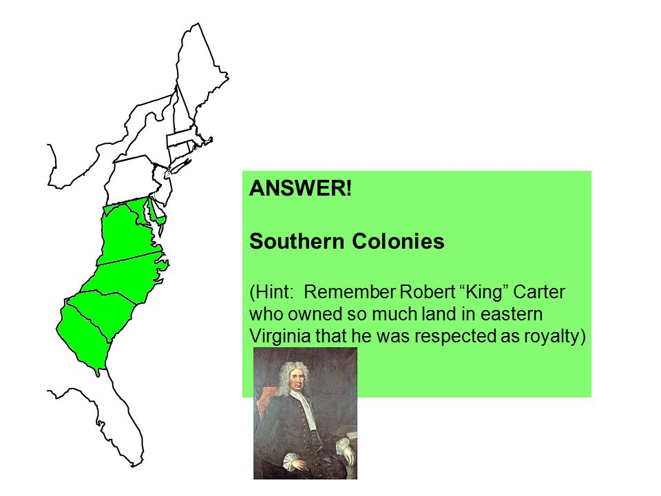 ANSWER! Southern Colonies (Hint: Remember Robert King Carter