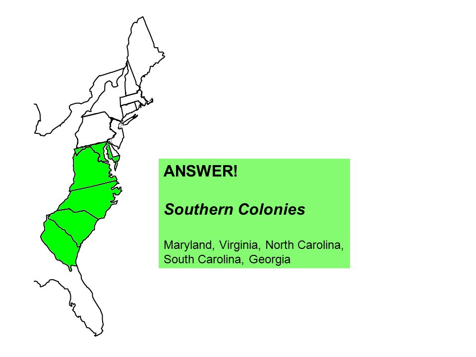 ANSWER! Southern Colonies Maryland, Virginia, North Carolina,