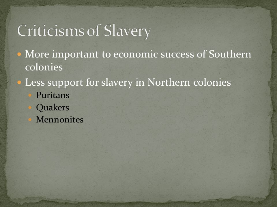 Criticisms of Slavery More important to economic success of Southern colonies. Less support for slavery in Northern colonies.