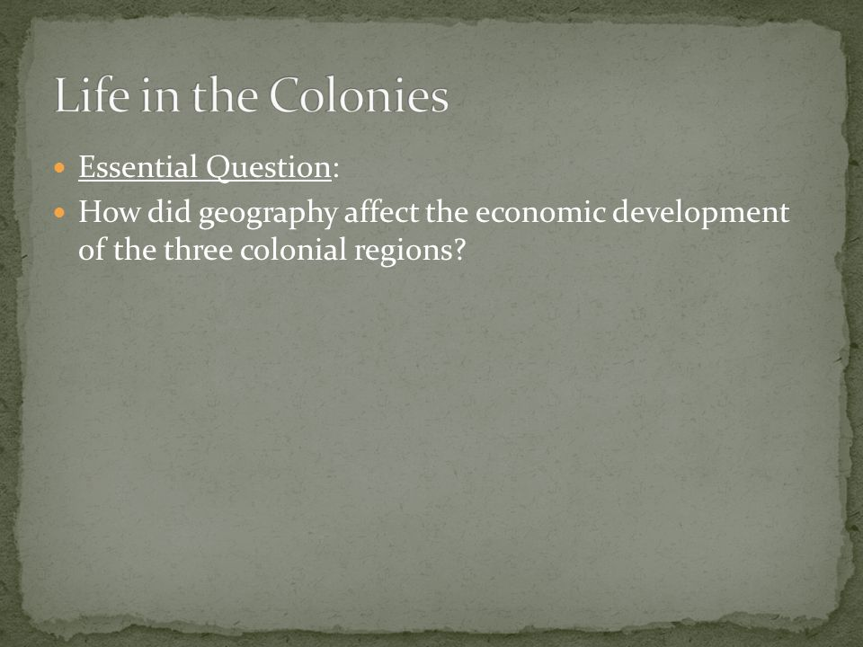Life in the Colonies Essential Question: