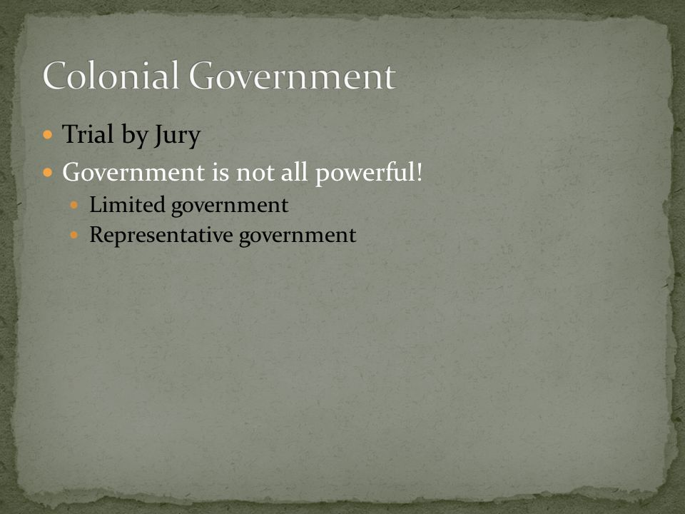 Colonial Government Trial by Jury Government is not all powerful!