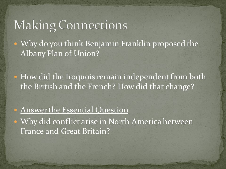 Making Connections Why do you think Benjamin Franklin proposed the Albany Plan of Union