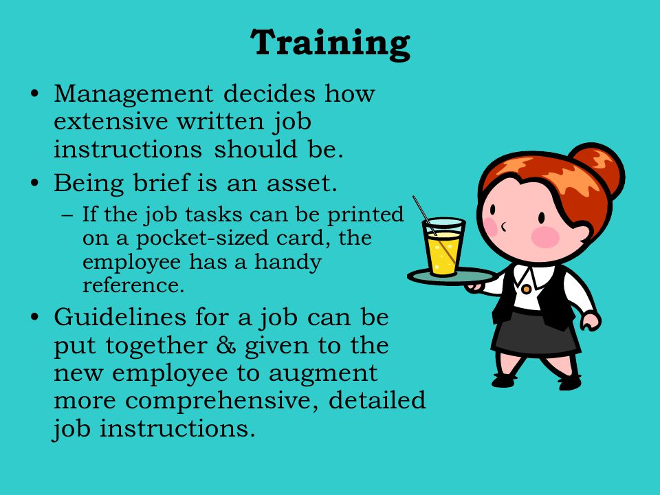 Training Management decides how extensive written job instructions should be. Being brief is an asset.