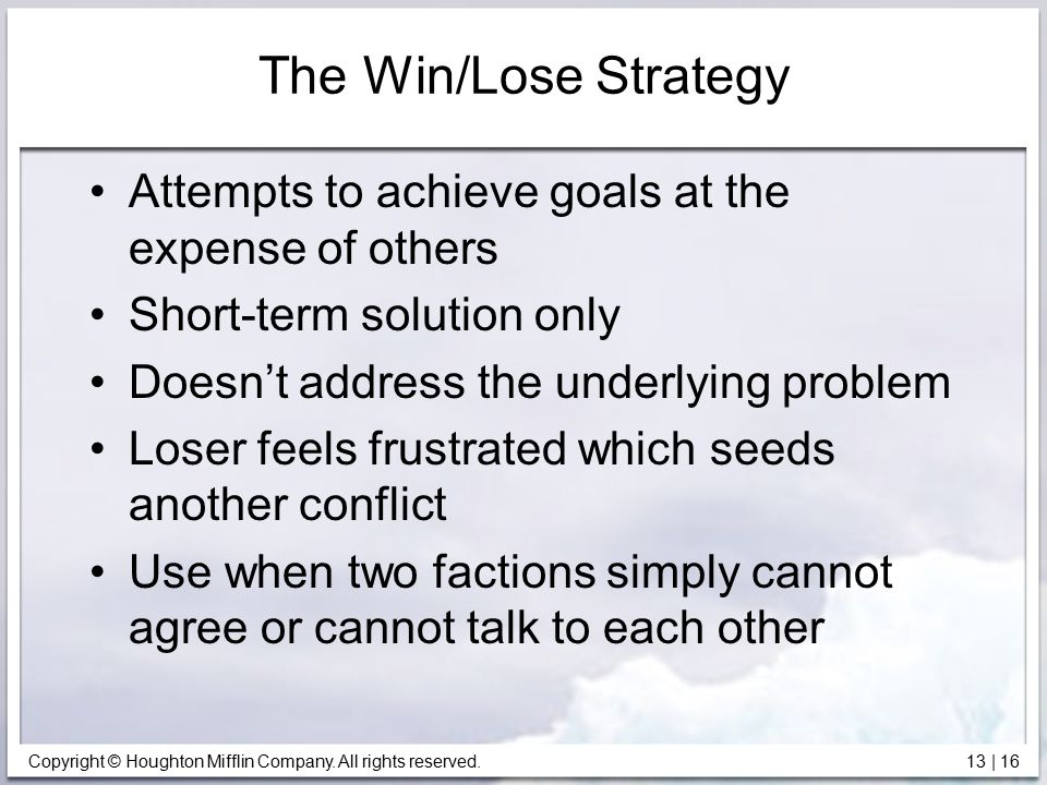 The Win/Lose Strategy Attempts to achieve goals at the expense of others. Short-term solution only.