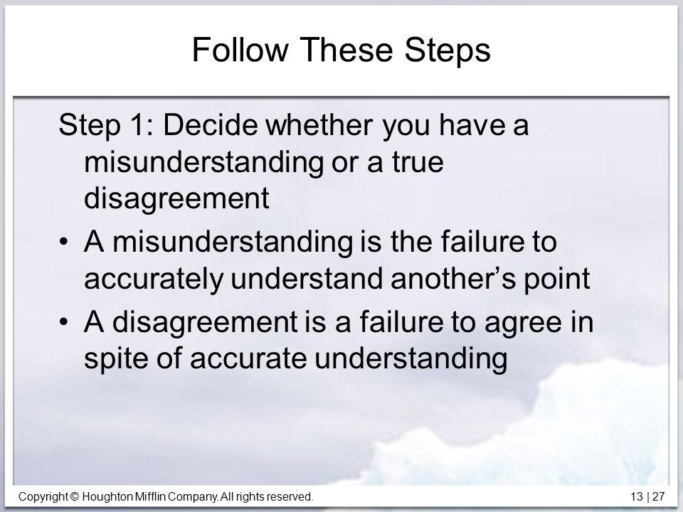 Follow These Steps Step 1: Decide whether you have a misunderstanding or a true disagreement.