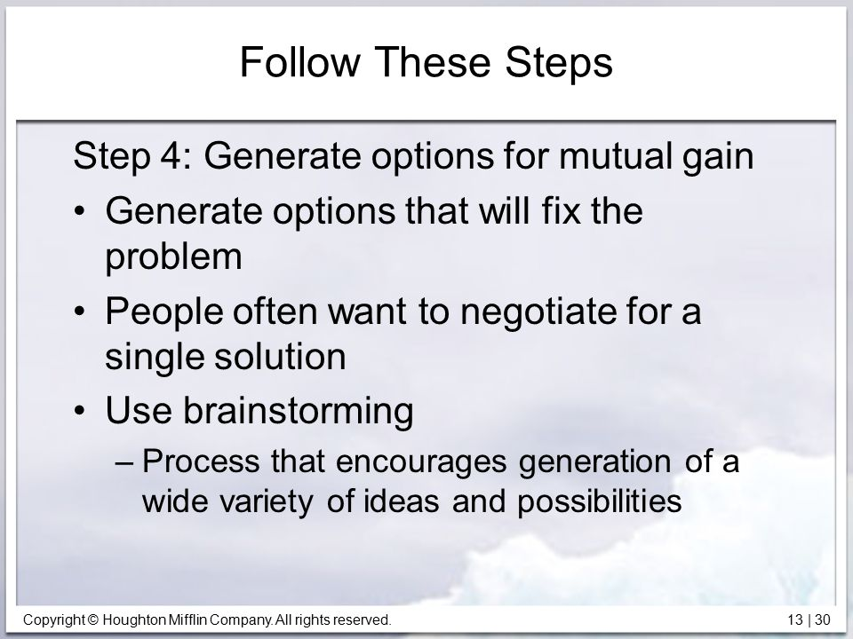 Follow These Steps Step 4: Generate options for mutual gain