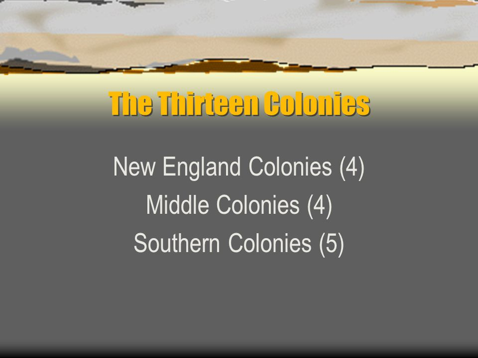 New England Colonies (4) Middle Colonies (4) Southern Colonies (5)
