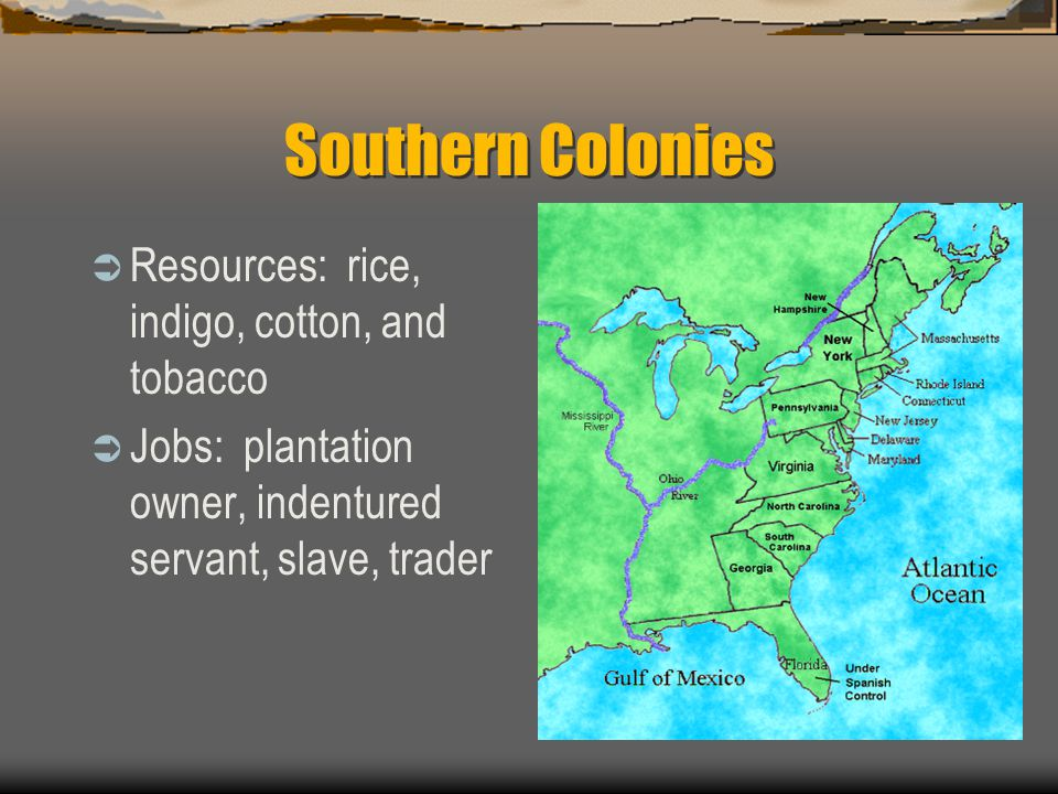 Southern Colonies Resources: rice, indigo, cotton, and tobacco