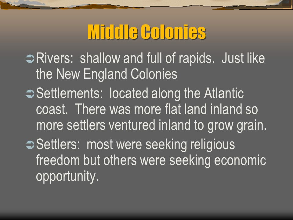 Middle Colonies Rivers: shallow and full of rapids. Just like the New England Colonies.