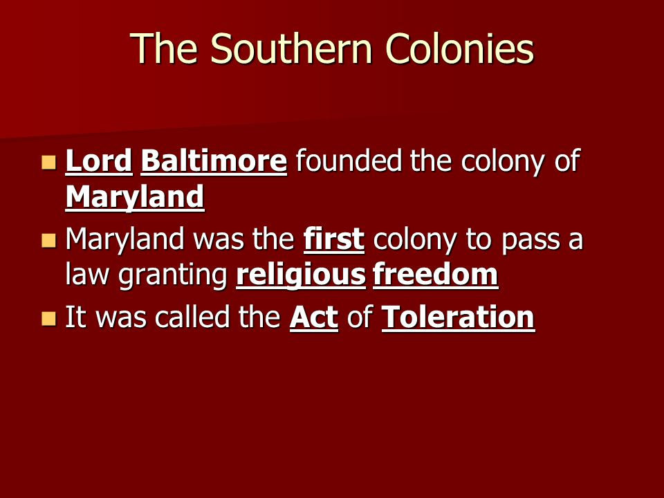 The Southern Colonies Lord Baltimore founded the colony of Maryland