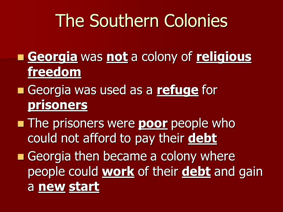 The Southern Colonies Georgia was not a colony of religious freedom