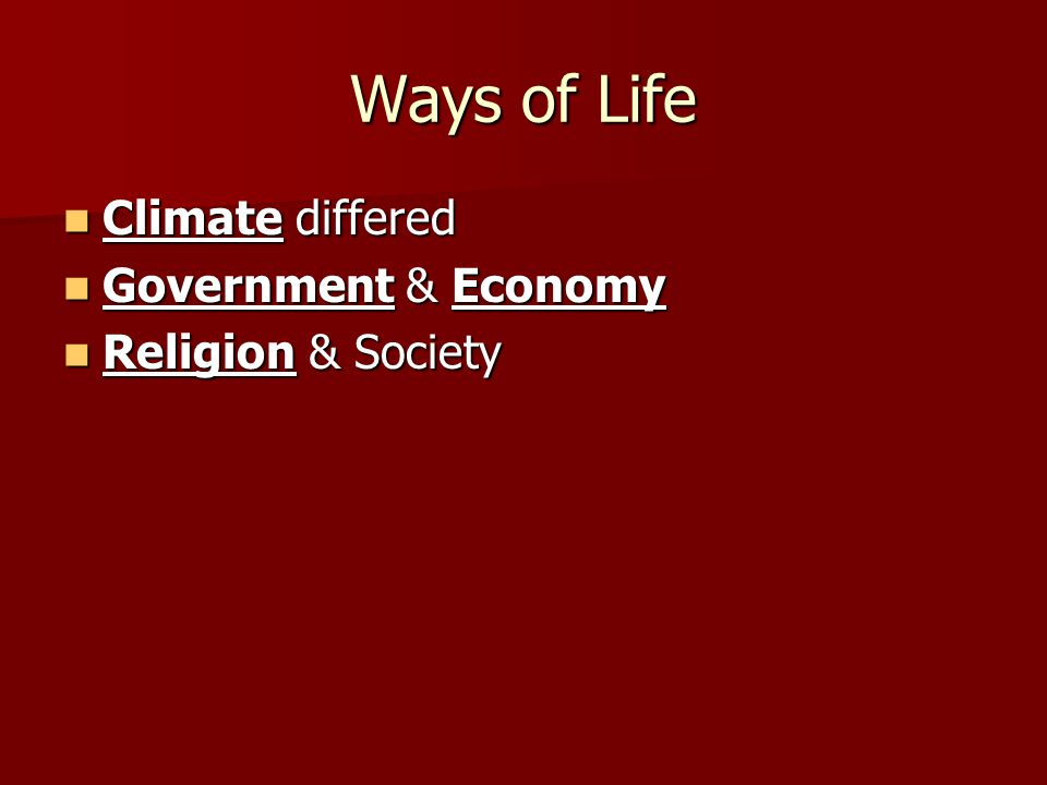Ways of Life Climate differed Government & Economy Religion & Society
