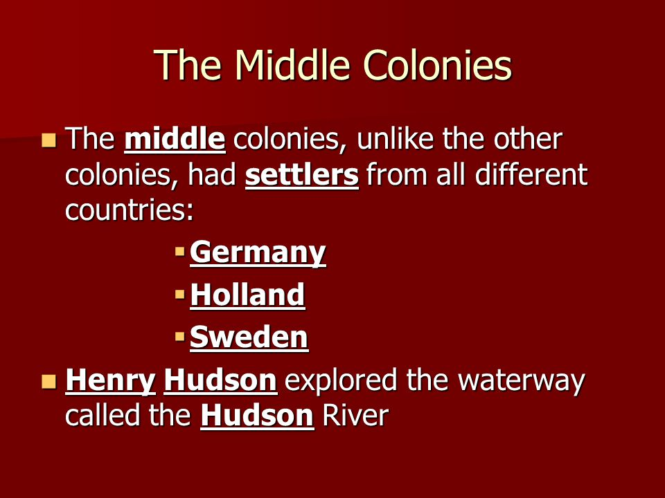 The Middle Colonies The middle colonies, unlike the other colonies, had settlers from all different countries: