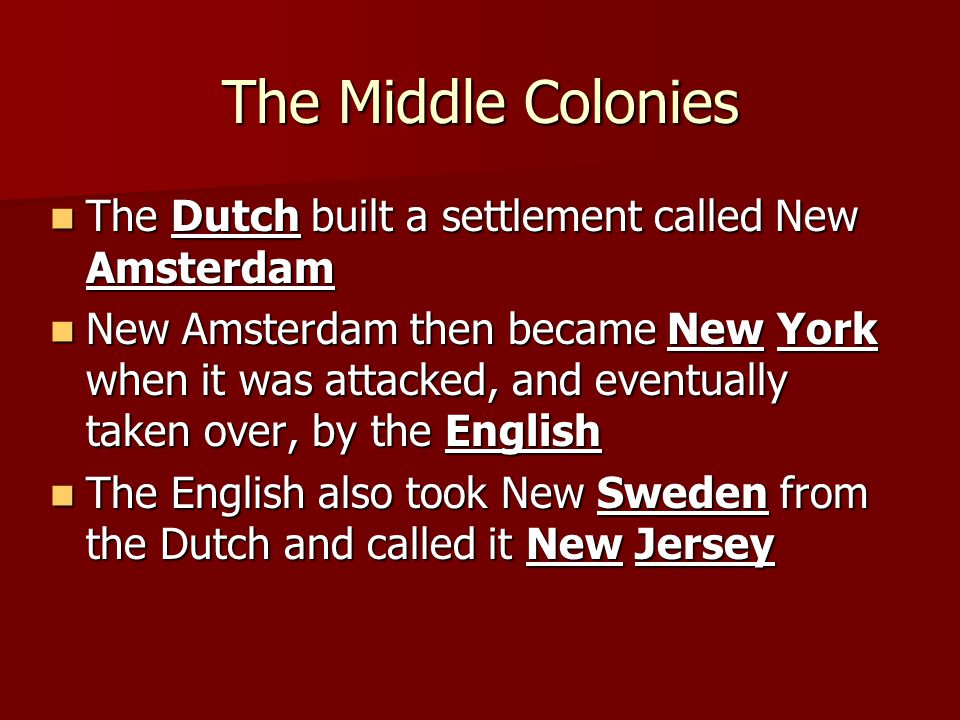 The Middle Colonies The Dutch built a settlement called New Amsterdam