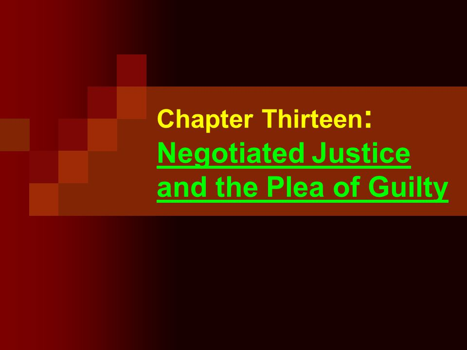 Chapter Thirteen: Negotiated Justice and the Plea of Guilty
