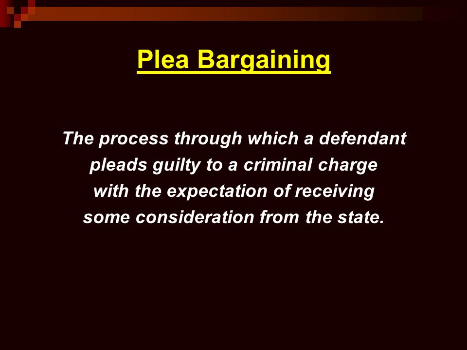 Plea Bargaining The process through which a defendant