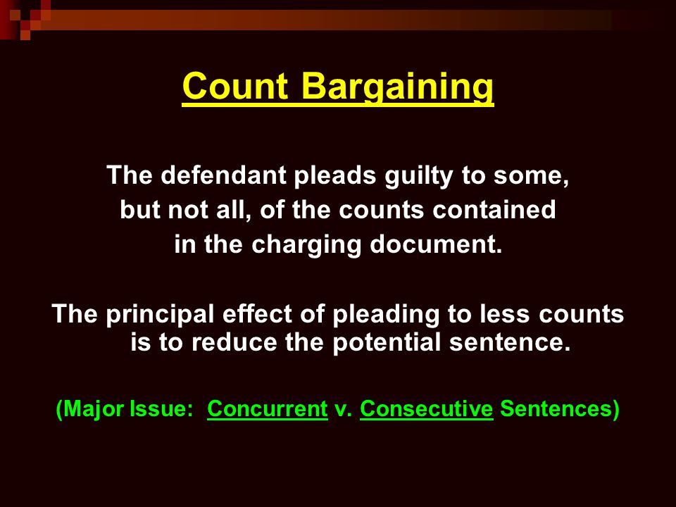 Count Bargaining The defendant pleads guilty to some,