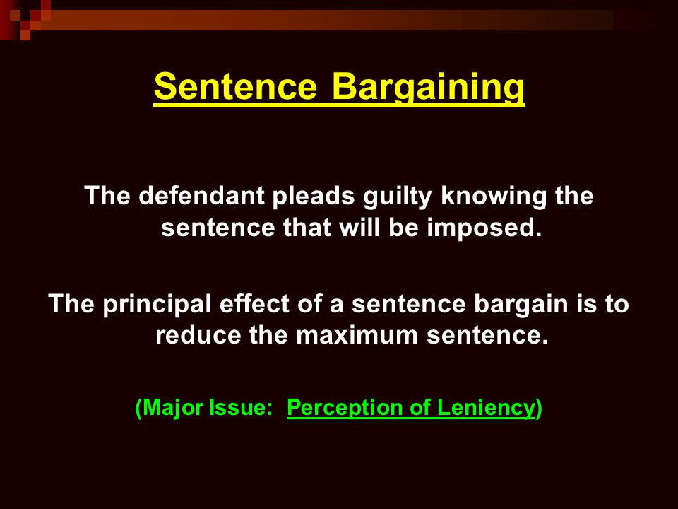 Sentence Bargaining The defendant pleads guilty knowing the sentence that will be imposed.
