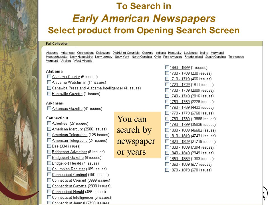 To Search in Early American Newspapers Select product from Opening Search Screen