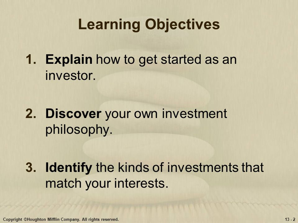 Learning Objectives Explain how to get started as an investor.