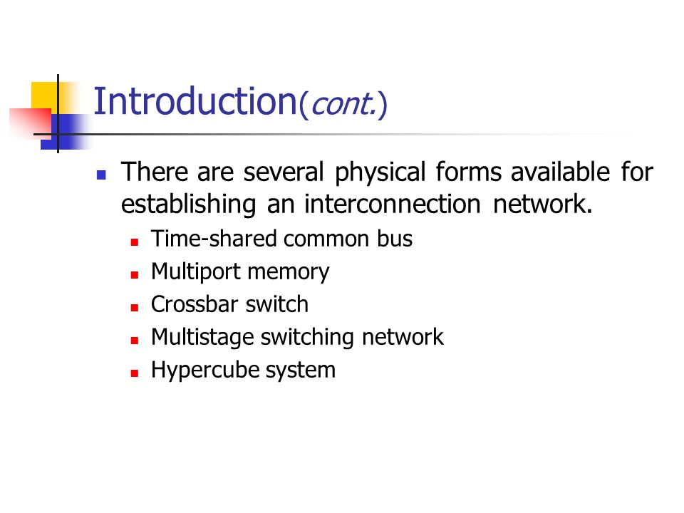 Introduction(cont.) There are several physical forms available for establishing an interconnection network.
