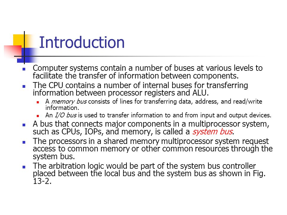 Introduction Computer systems contain a number of buses at various levels to facilitate the transfer of information between components.