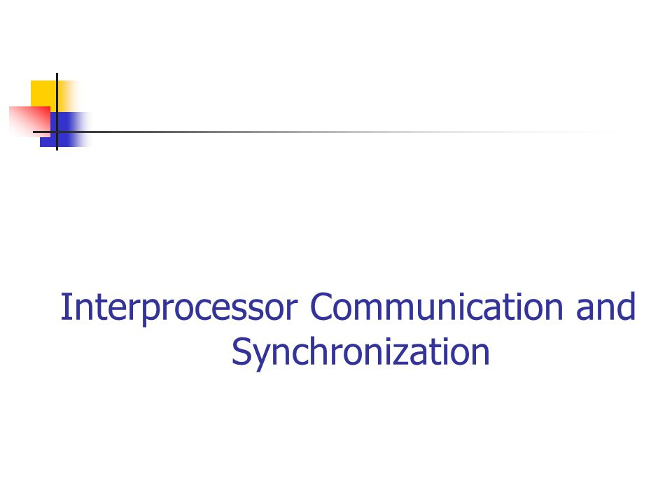 Interprocessor Communication and Synchronization