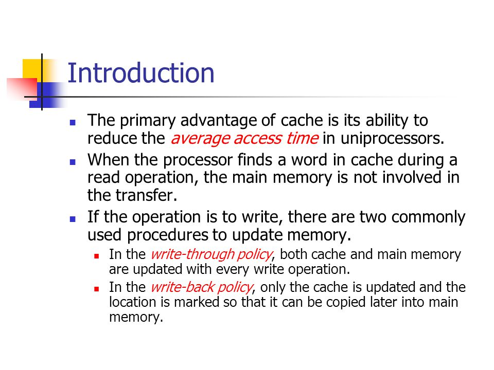 Introduction The primary advantage of cache is its ability to reduce the average access time in uniprocessors.
