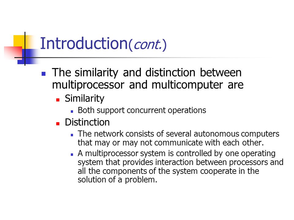 Introduction(cont.) The similarity and distinction between multiprocessor and multicomputer are. Similarity.